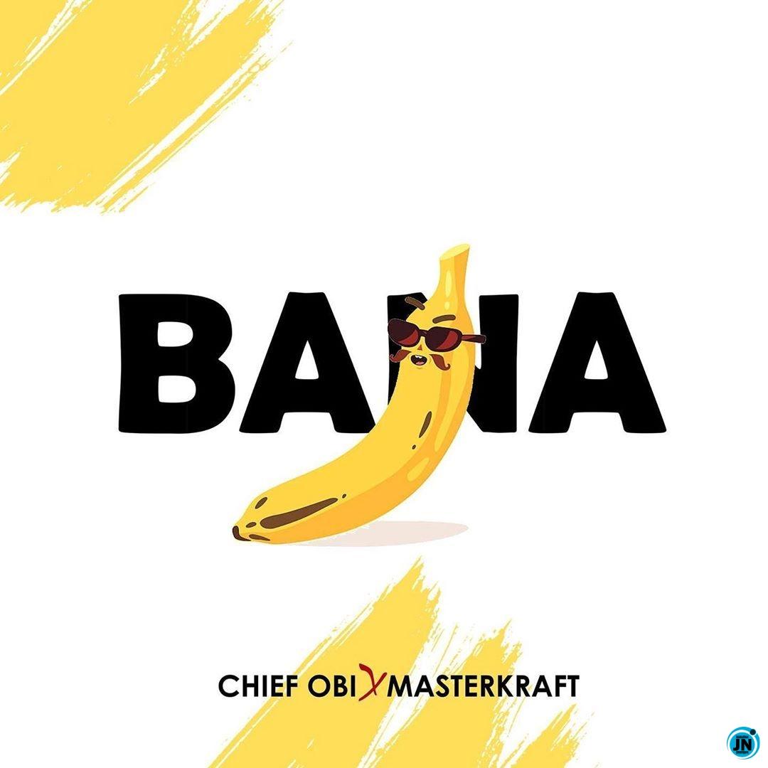 Chief Obi – Bana ft Masterkraft