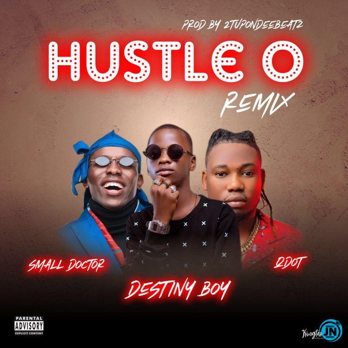 Destiny Boy – Hustle O (Remix) Ft. Small Doctor & Qdot