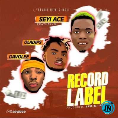 SeyiAce – Record Label Ft. OlaDips & Davolee
