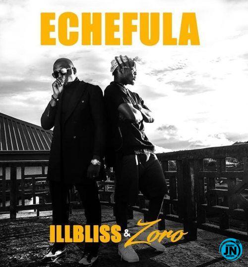 Illbliss – Echefula ft. Zoro