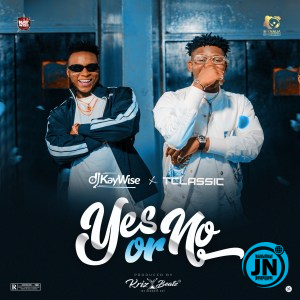 DJ Kaywise – Yes or No ft T Classic