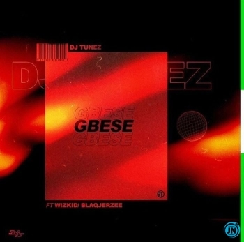 DJ Tunez – Gbese ft Wizkid & BlaQ Jerzee