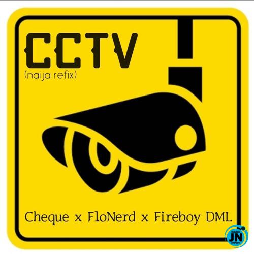 Cheque, FloNerd & Fireboy DML - CCTV (Refix)