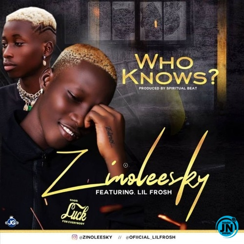 Zinoleesky – Who Knows Ft Lil Frosh