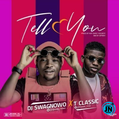 DJ Swagnowo – Tell You ft. T-Classic