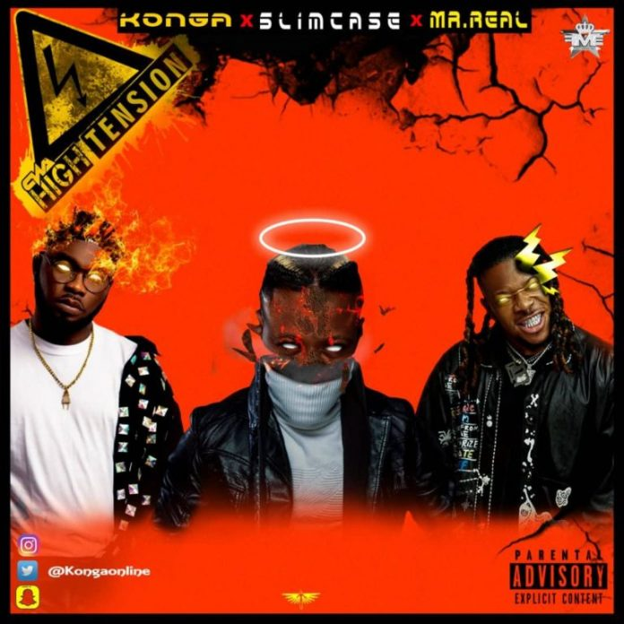 Konga – High Tension ft. Slimcase & Mr Real