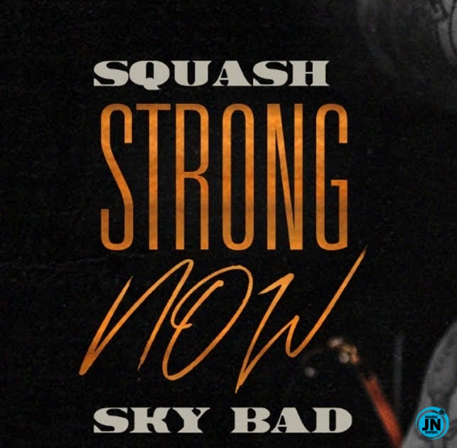 Squash – Strong Now ft. Sky Bad