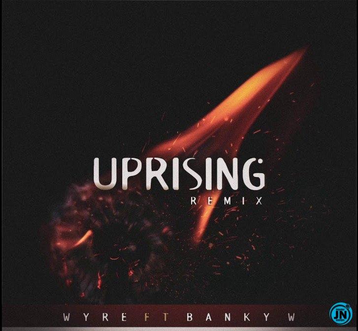 Wyre – UPRISING (Remix) ft. Banky W