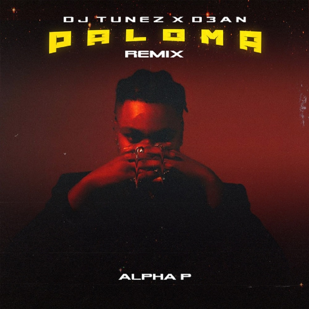 Alpha P – Paloma (Remix) ft. DJ Tunez, D3AN