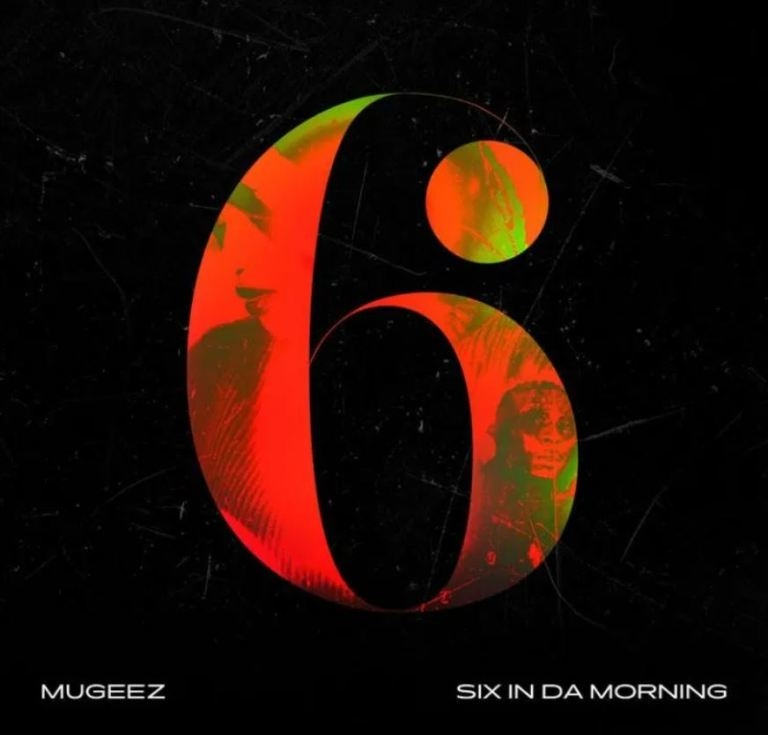 Mugeez – Six In Da Morning
