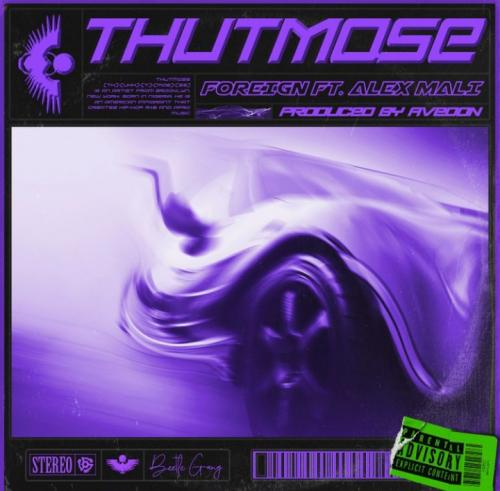 Thutmose – Foreign ft. Alex Mali