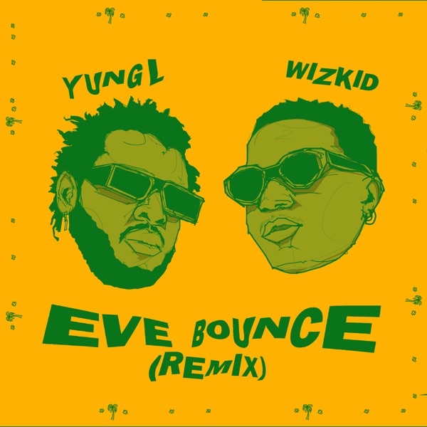 Yung L - Eve Bounce (Remix) ft. Wizkid