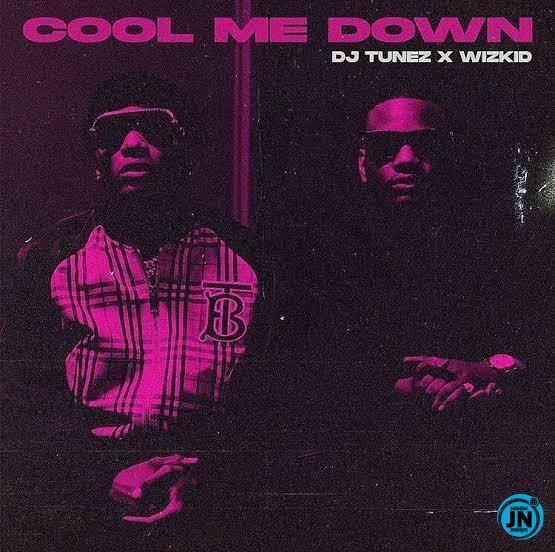 DJ Tunez ft. Wizkid – Cool Me Down Mp3