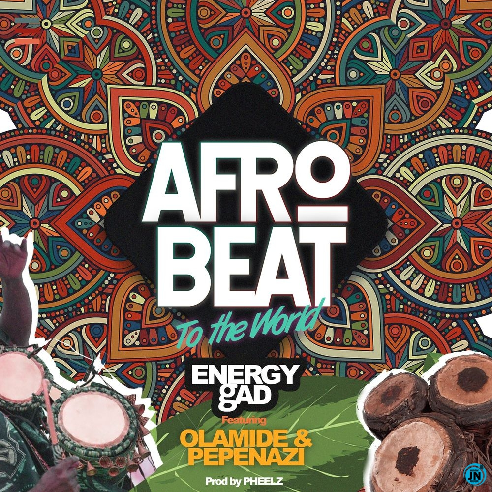 Energy gAD (Do2dtun) – Afrobeat To The World ft. Olamide, Pepenazi