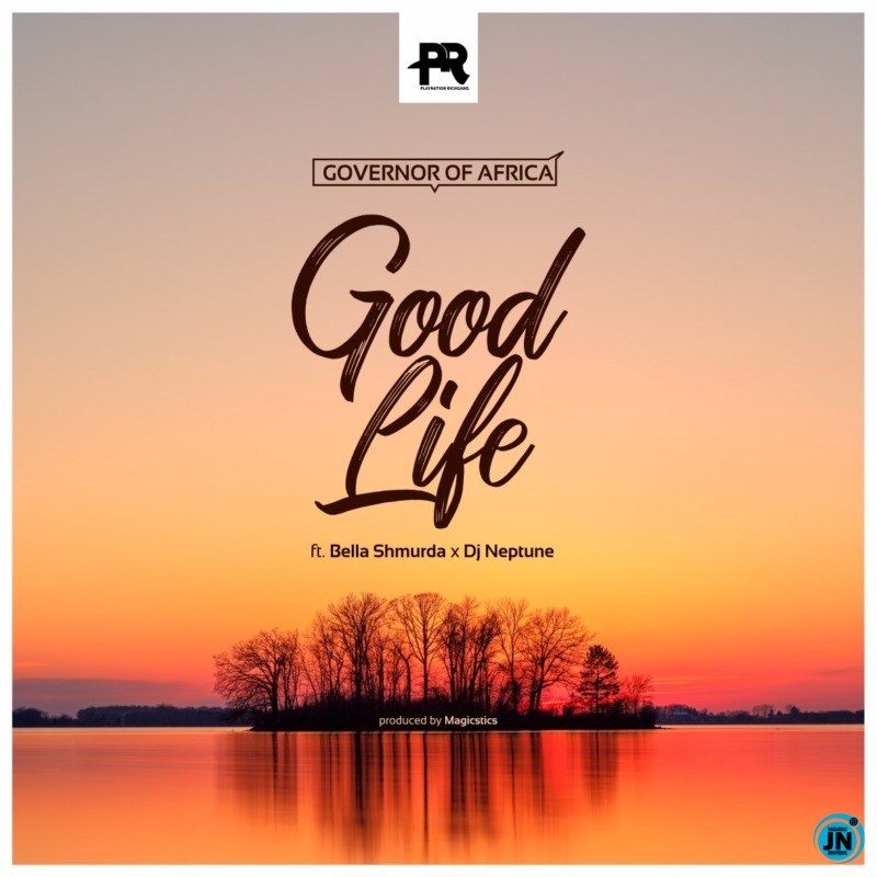 Governor Of Africa – Good Life ft. DJ Neptune & Bella Shmurda Mp3