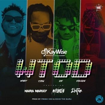 DJ Kaywise – WOTD (What Type Of Dance) ft. Mayorkun, Naira Marley & Zlatan