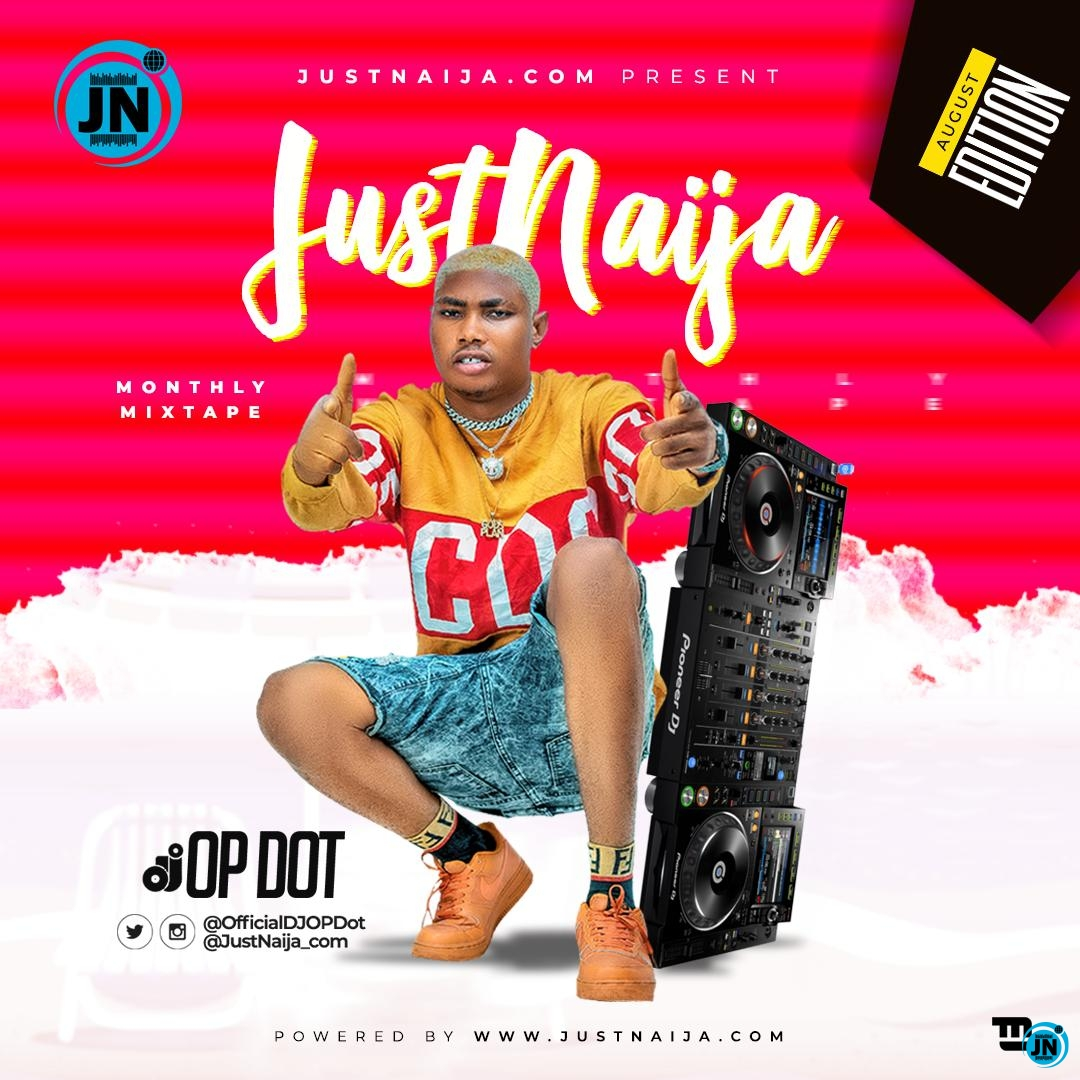 DJ OP Dot - JustNaija Monthly Mix (August Edition)