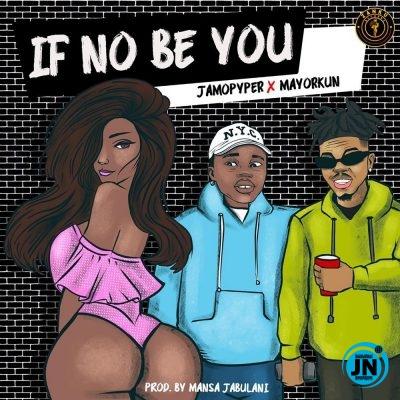 Jamopyper – If No Be You ft. Mayorkun