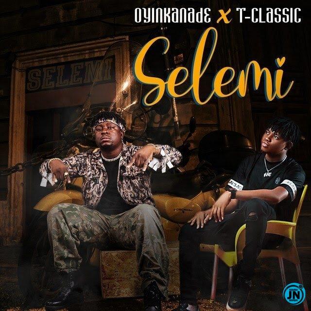 Oyinkanade - Selemi ft. T-Classic