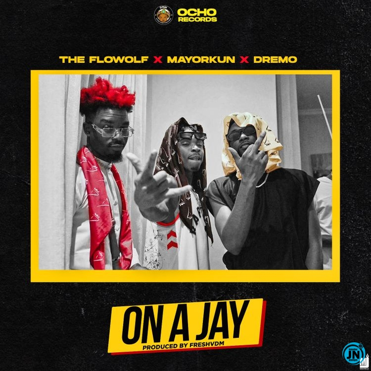 The Flowolf – On A Jay ft. Mayorkun & Dremo