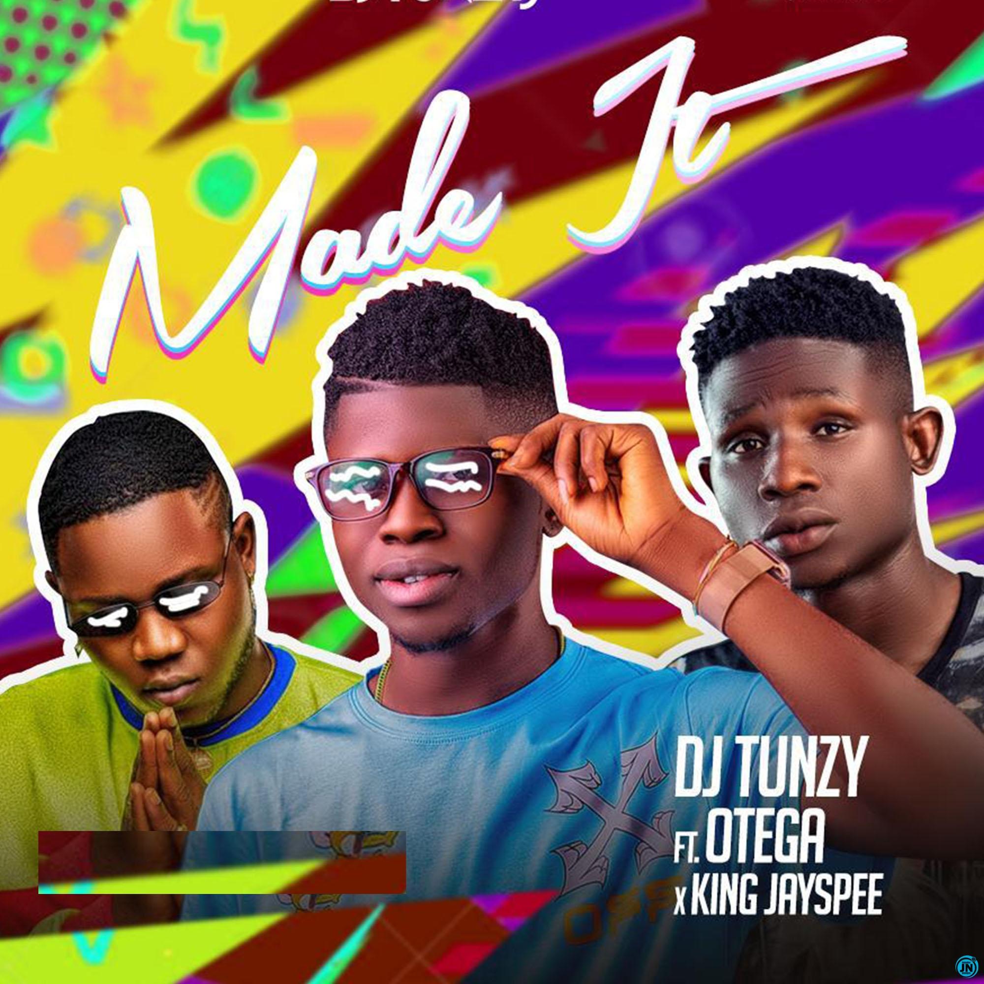 DJ Tunzy - Made It ft. Otega & King Jayspee