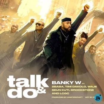 [Lyrics]  Banky W – Talk and Do ft. 2Baba, Timi Dakolo, Waje, Seun Kuti, Brookstone & LCGC