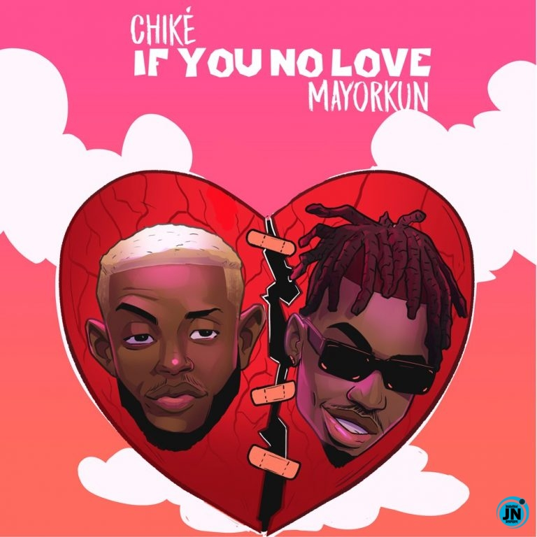 Chike – If You No Love ft. Mayorkun