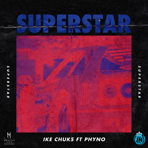 Ike Chuks – Superstar ft. Phyno
