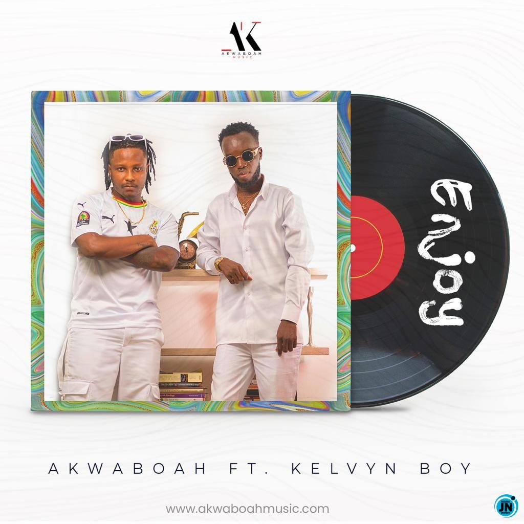 Akwaboah – Enjoy ft. Kelvyn Boy
