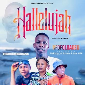 OfofoLoaded – Hallelujah ft. Zakizzy, K Bronz & Sas INT