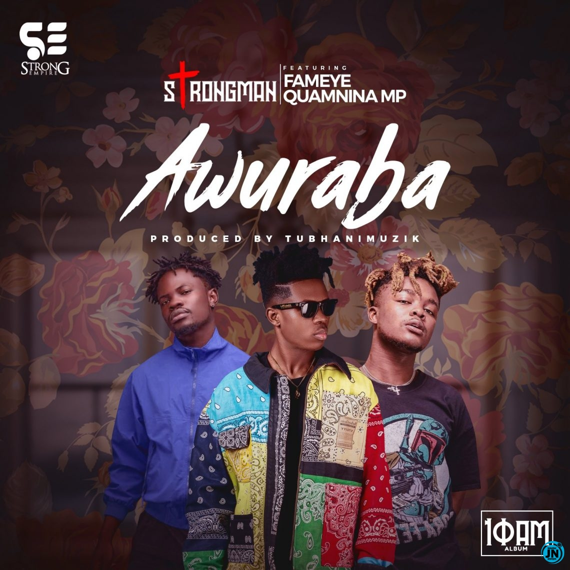 Strongman – Awuraba ft. Fameye & Quamina MP