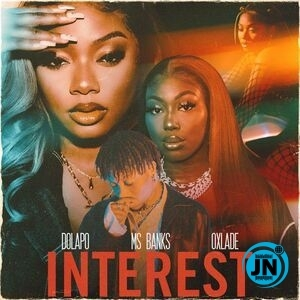 Dolapo – Interest ft. Ms Banks & Oxlade