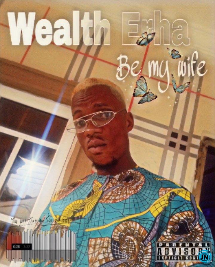 Wealth Erha - Be My Wife