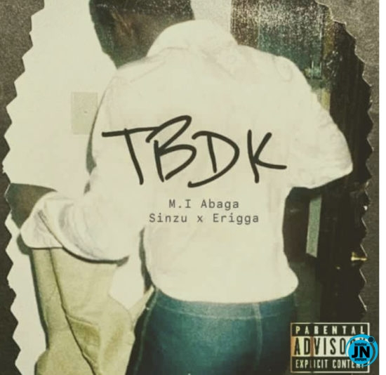 MI Abaga – TBDK ft. Sinzu & Erigga