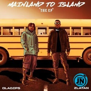 Oladips – Mainland To Island ft. Zlatan