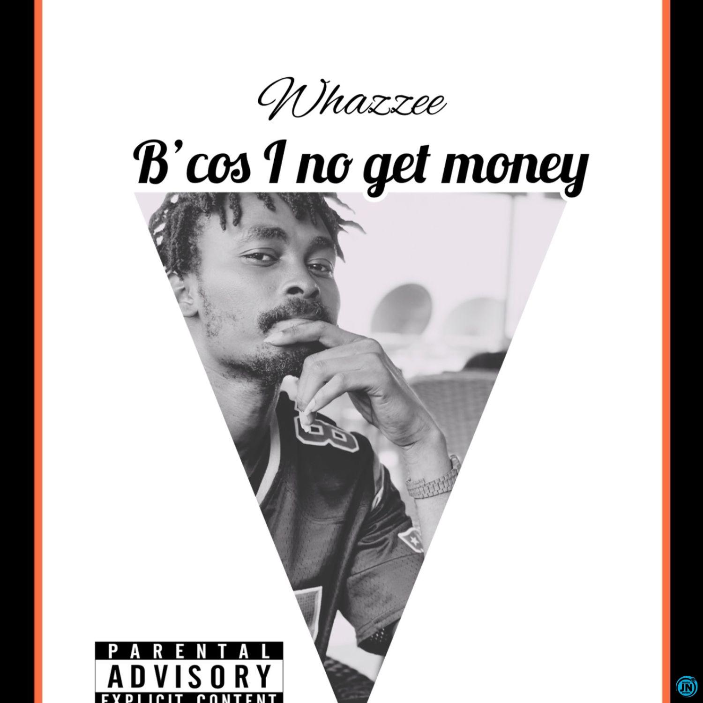 Whazzee - Because I Nor Get Money