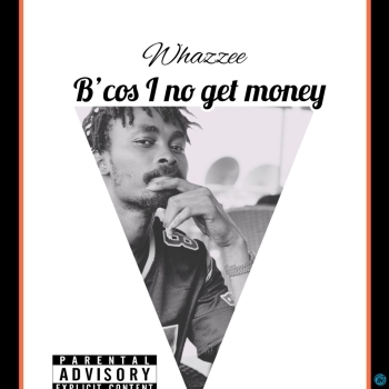 Whazzee - Because I Nor Get Money