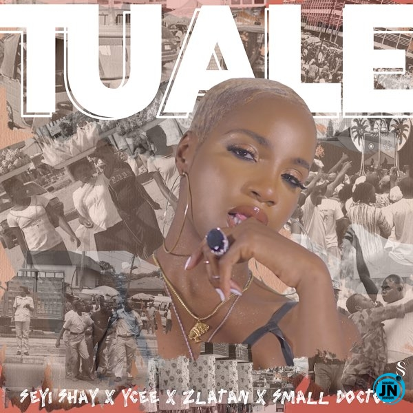 Seyi Shay – Tuale ft. Ycee, Zlatan & Small Doctor