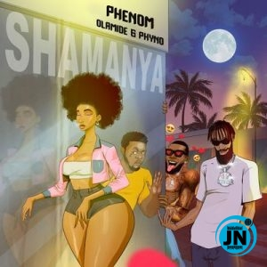 Phenom – Shamanya ft. Olamide & Phyno