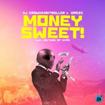 Crowd Kontroller – Money Sweet Ft. Orezi, Voltage Of Hype