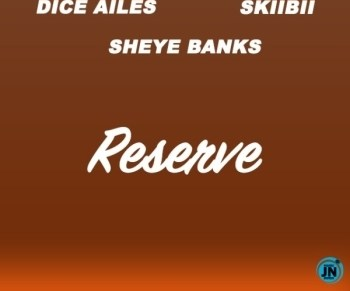 Dice Ailes – Reserve ft. Skibii & Sheye Banks