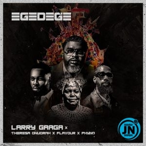Larry Gaaga – Egedege ft. Flavour, Phyno & Theresa Onuorah