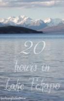 20 hours in Lake Tekapo, New Zealand