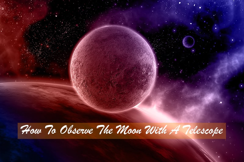 How To Observe The Moon With A Telescope