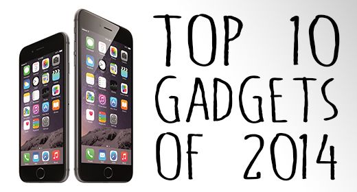 Top 10 Gadgets of 2014