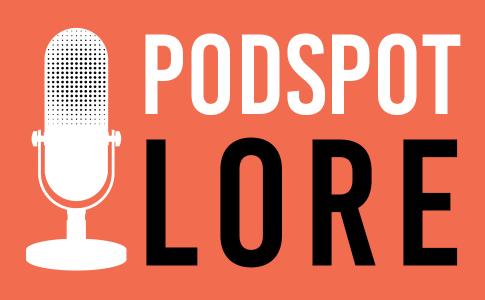 Lore Podcast Podspot