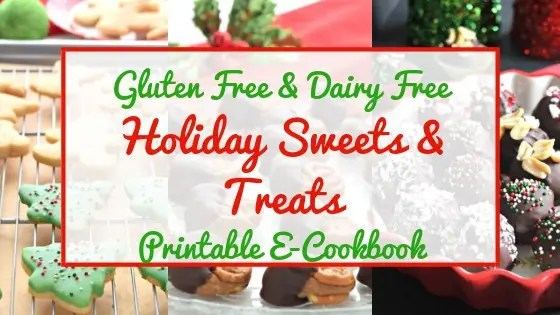 FREE Gluten Free and Dairy Free Holiday Sweets and Treats E-Cookbook