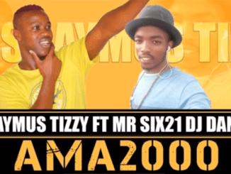 Shaymus Tizzy - Ama2000 ft Mr Six21 & DJ Dance