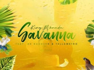 King Monada – SAVANNA Ft Dr Rackzen & Tellametro