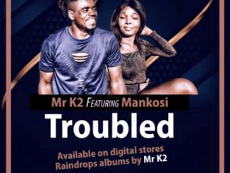 Mr K2 - Troubled Ft Mankosi (Original)